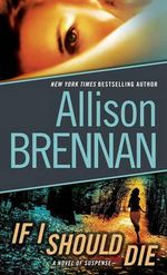 If I Should Die : A Novel of Suspense - Allison Brennan