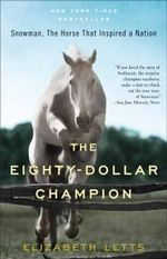 The Eighty-Dollar Champion : Snowman, the Horse That Inspired a Nation - Elizabeth Letts