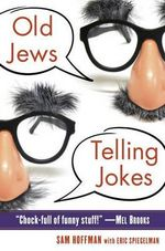 Old Jews Telling Jokes : 5,000 Years of Funny Bits and Not-So-Kosher Laughs - Sam Hoffman