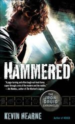 Hammered : The Iron Druid Chronicles, Book Three - Kevin Hearne