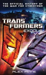 Transformers: Exodus : The Official History of the War for Cybertron - Alex Irvine