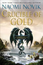 Crucible of Gold : Temeraire (Unnumbered Hardcover) - Naomi Novik