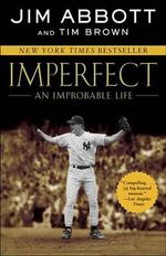 Imperfect : An Improbable Life - Jim Abbott