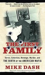 The First Family : Terror, Extortion, Revenge, Murder and the Birth of the American Mafia - Mike Dash