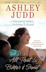 All That is Bitter and Sweet : A Memoir - Ashley Judd