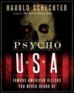 Psycho USA : Famous American Killers You Never Heard of - Harold Schechter