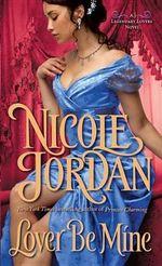 Lover Be Mine : A Legendary Lovers Novel - Nicole Jordan