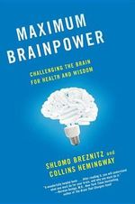 Maximum Brainpower : Challenging the Brain for Health and Wisdom - Shlomo Breznitz