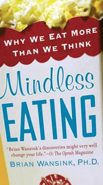 Mindless Eating : Why We Eat More Than We Think - Brian Wansink