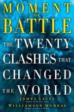 Moment of Battle : Twenty Clashes That Changed the World - Jim Lacey