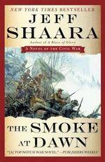 The Smoke at Dawn : A Novel of the Civil War - Jeff Shaara