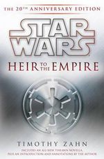 Heir to the Empire : The 20th Anniversary Edition - Timothy Zahn
