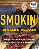 Smokin' with Myron Mixon : Recipes Made Simple, from the Winningest Man in Barbecue - Myron Mixon