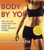 Body by You : The You are Your Own Gym Guide to Total Women's Fitness - Mark Lauren