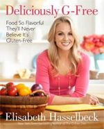 Deliciously G-free : Gluten-Free, Flavor-Packed Cooking for Everyone - Elisabeth Hasselbeck