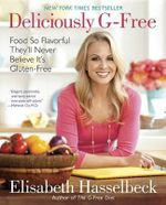 Deliciously G-Free : Food So Flavorful They'll Never Believe It's Gluten-Free - Elisabeth Hasselbeck