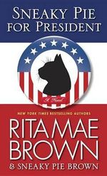 Sneaky Pie for President : A Mrs. Murphy Mystery - Rita Mae Brown