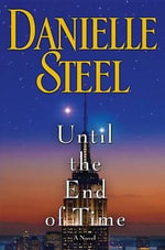 Until the End of Time : Reshaping the Future of People, Nations and Business - Danielle Steel