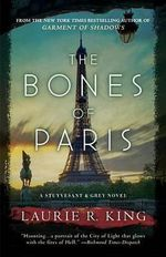 The Bones of Paris : A Stuyvesant & Grey Novel - Laurie R King