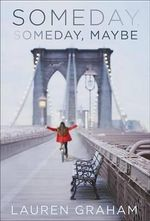 Someday, Someday, Maybe : The Love Series : Book 2 - Lauren Graham