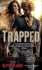 Trapped (the Iron Druid Chronicles, Book Five) : Iron Druid Chronicles - Kevin Hearne