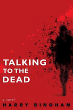 Talking to the Dead : Annual Address Delivered Before the Grafton and Co... - Harry Bingham