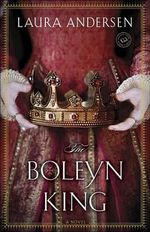 The Boleyn King : Boleyn Trilogy - Laura Andersen