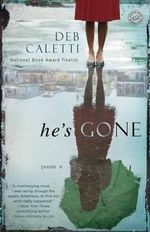 He's Gone : A Novel - Deb Caletti