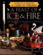 A Feast of Ice and Fire : The Official Companion Cookbook - Chelsea Monroe-Cassel