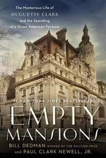 Empty Mansions : The Mysterious Life of Huguette Clark and the Spending of a Great American Fortune - Bill Dedman