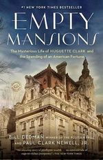 Empty Mansions : The Mysterious Story of Huguette Clark and the Loss of One of the World's Greatest Fortunes - Bill Dedman