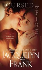 Cursed by Fire : The Immortal Brothers Series : Book 1 - Jacquelyn Frank