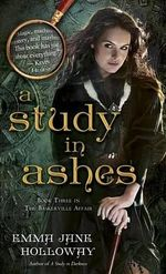 A Study in Ashes : Book Three in the Baskerville Affair - Emma Jane Holloway