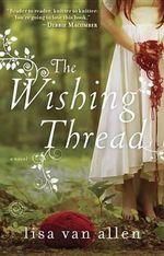 The Wishing Thread : A Novel - Lisa Val Allen