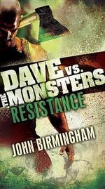 Resistance : Dave vs. the Monsters - John Birmingham