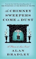 As Chimney Sweepers Come to Dust : A Flavia de Luce Novel - Alan Bradley