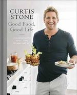 Good Food, Good Life : 120 Simple Recipes You'll Love to Make and Eat - Curtis Stone