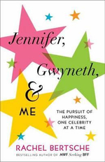 Jennifer, Gwyneth, and Me : The Pursuit of Happiness, One Celebrity at a Time - Rachel Bertsche