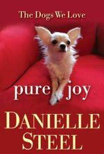 Pure Joy : The Dogs We Love - Danielle Steel