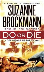 Do or Die : Troubleshooters: A Reluctant Heroes Novel - Suzanne Brockmann