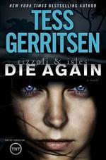Die Again : A Rizzoli & Isles Novel - Tess Gerritsen