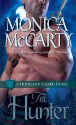 The Hunter : A Highland Guard Novel - Monica McCarty