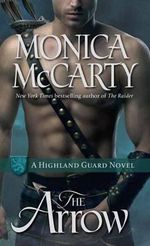 The Arrow : A Highland Guard Novel - Monica McCarty