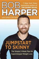 Jumpstart to Skinny : The Simple 3-Week Plan for Supercharged Weight Loss - Bob Harper