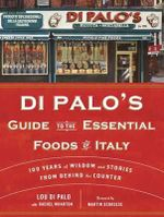 Di Palo's Guide to the Essential Foods of Italy : 100 Years of Wisdom and Stories from Behind the Counter - Lou Di Palo