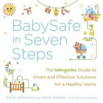 Babysafe in Seven Steps : The Babyganics Guide to Smart and Effective Solutions for a Healthy Home - Kevin Schwartz