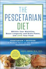 The Pescetarian Diet : Whittle Your Waistline, Boost Longevity and Brainpower, and Love Your Food - Janis Jibrin