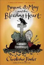 Bryant & May and the Bleeding Heart : A Peculiar Crimes Unit Mystery - Christopher Fowler