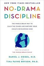 No-Drama Discipline : The Whole-Brain Way to Calm the Chaos and Nurture Your Child's Developing Mind - Daniel J Siegel