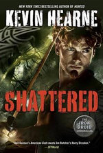 Shattered : The Iron Druid Chronicles - Kevin Hearne